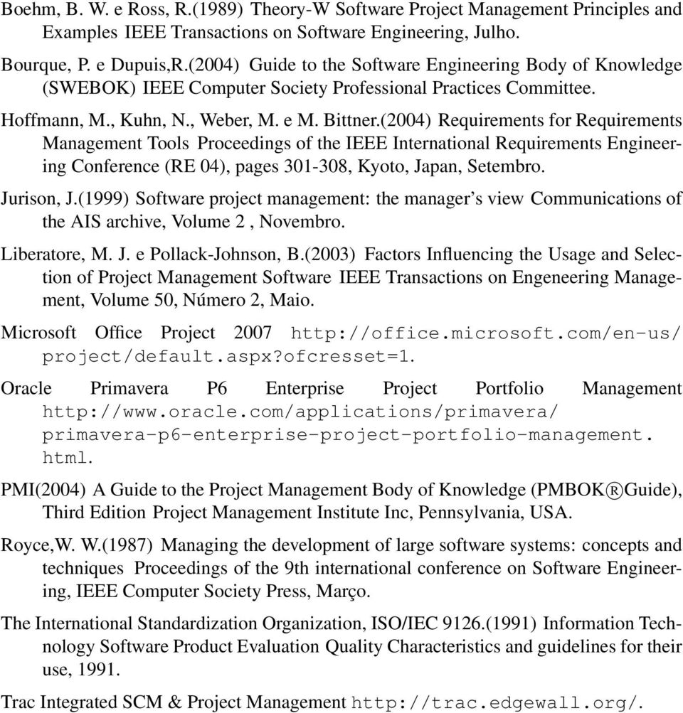 (2004) Requirements for Requirements Management Tools Proceedings of the IEEE International Requirements Engineering Conference (RE 04), pages 301-308, Kyoto, Japan, Setembro. Jurison, J.
