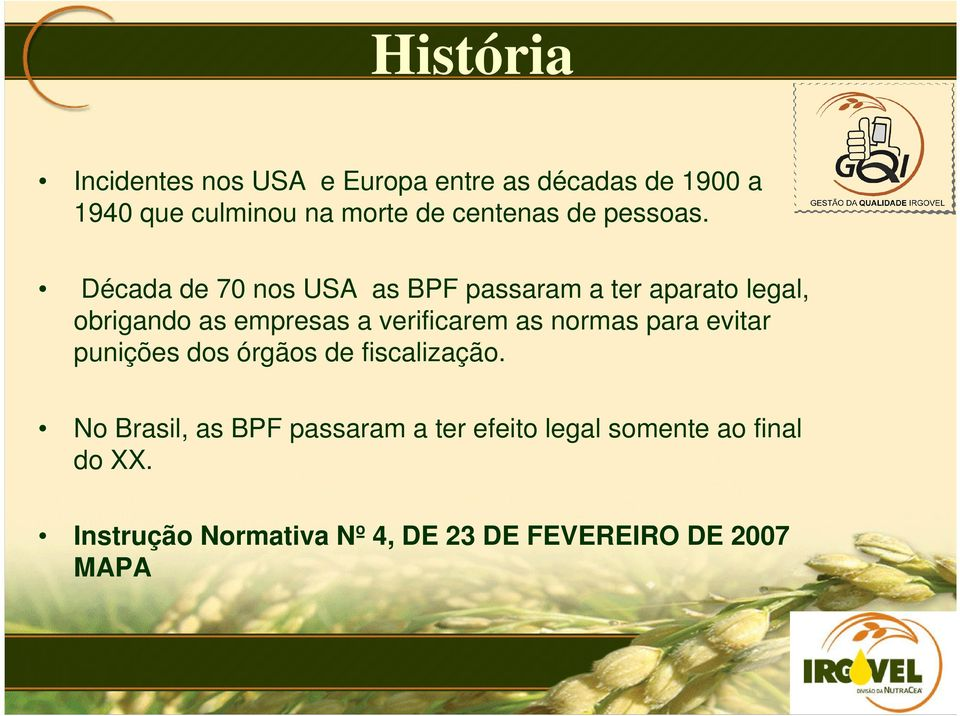 Década de 70 nos USA as BPF passaram a ter aparato legal, obrigando as empresas a verificarem as