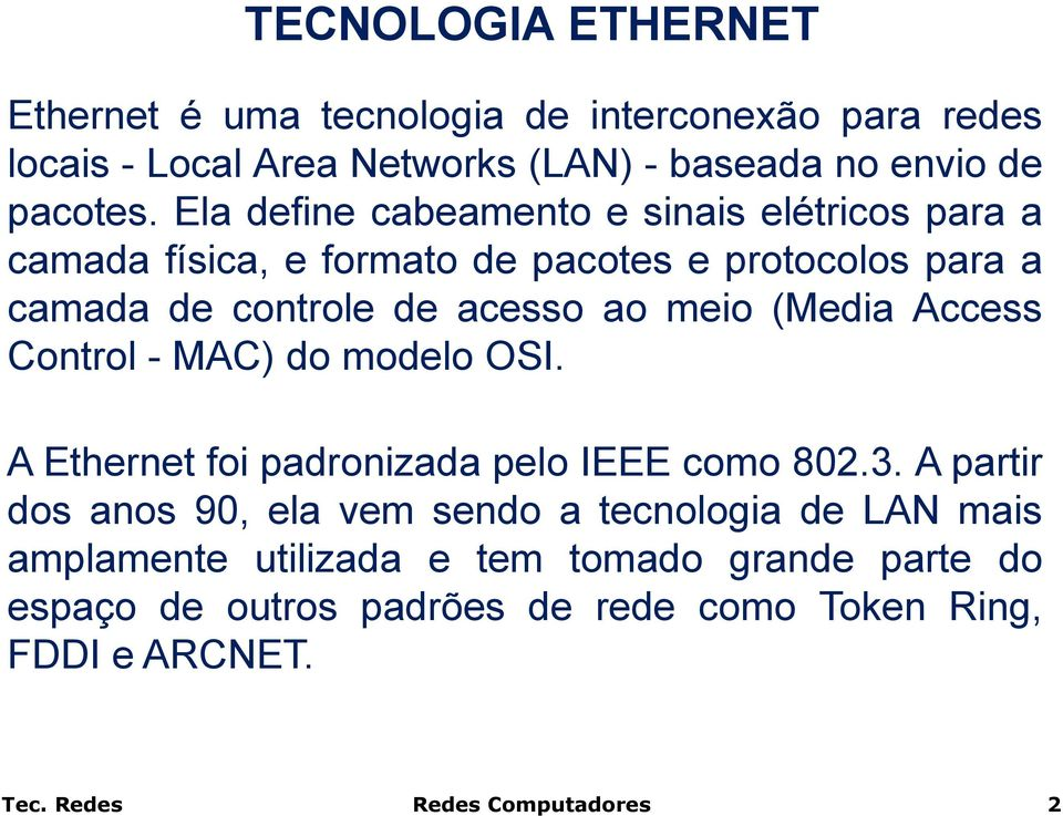 (Media Access Control - MAC) do modelo OSI. A Ethernet foi padronizada pelo IEEE como 802.3.