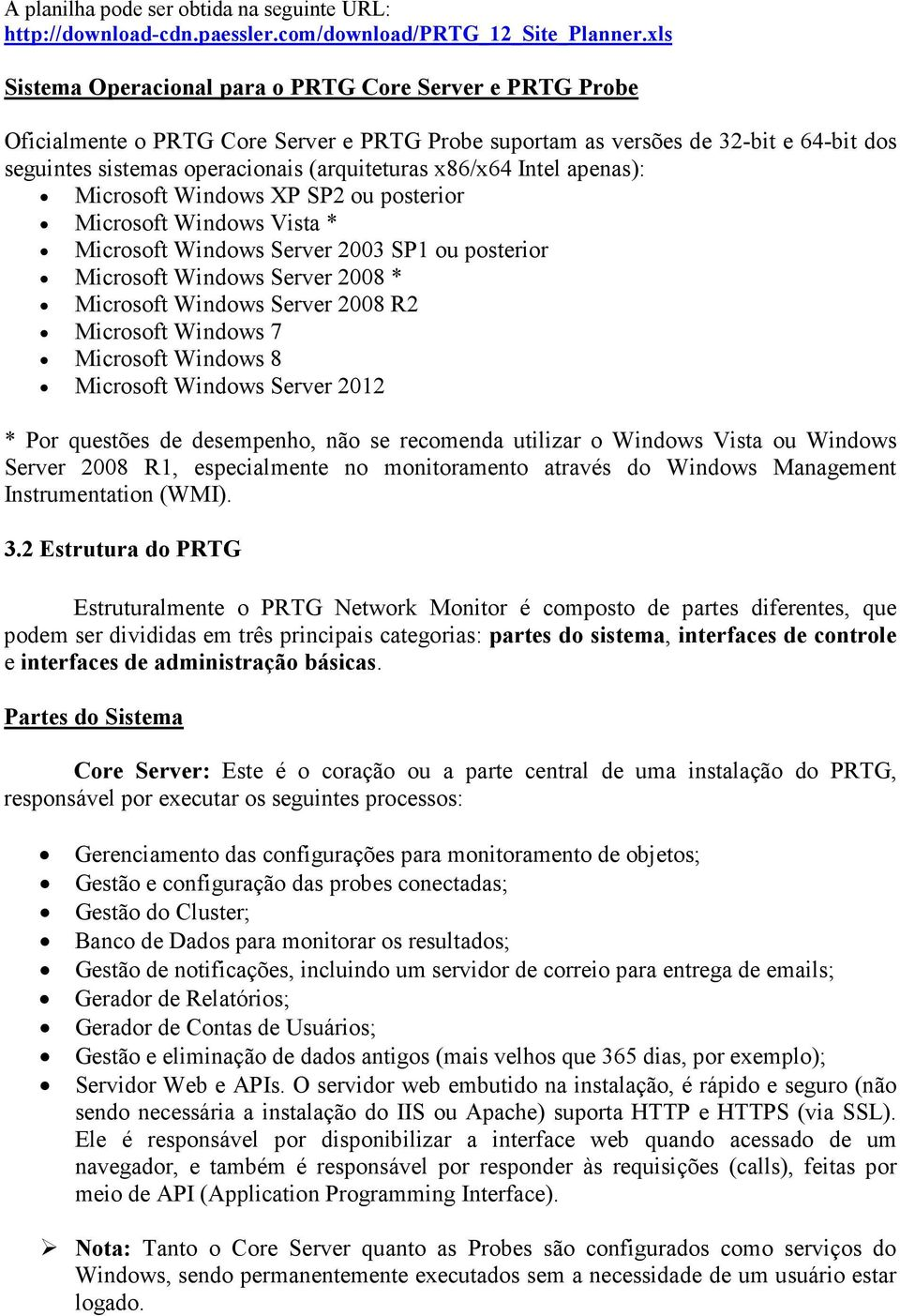 x86/x64 Intel apenas): Microsoft Windows XP SP2 ou posterior Microsoft Windows Vista * Microsoft Windows Server 2003 SP1 ou posterior Microsoft Windows Server 2008 * Microsoft Windows Server 2008 R2