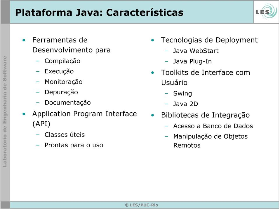 para o uso Tecnologias de Deployment Java WebStart Java Plug-In Toolkits de Interface com