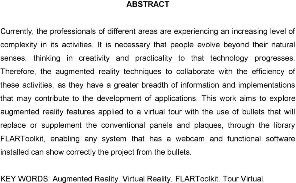 Therefore, the augmented reality techniques to collaborate with the efficiency of these activities, as they have a greater breadth of information and implementations that may contribute to the