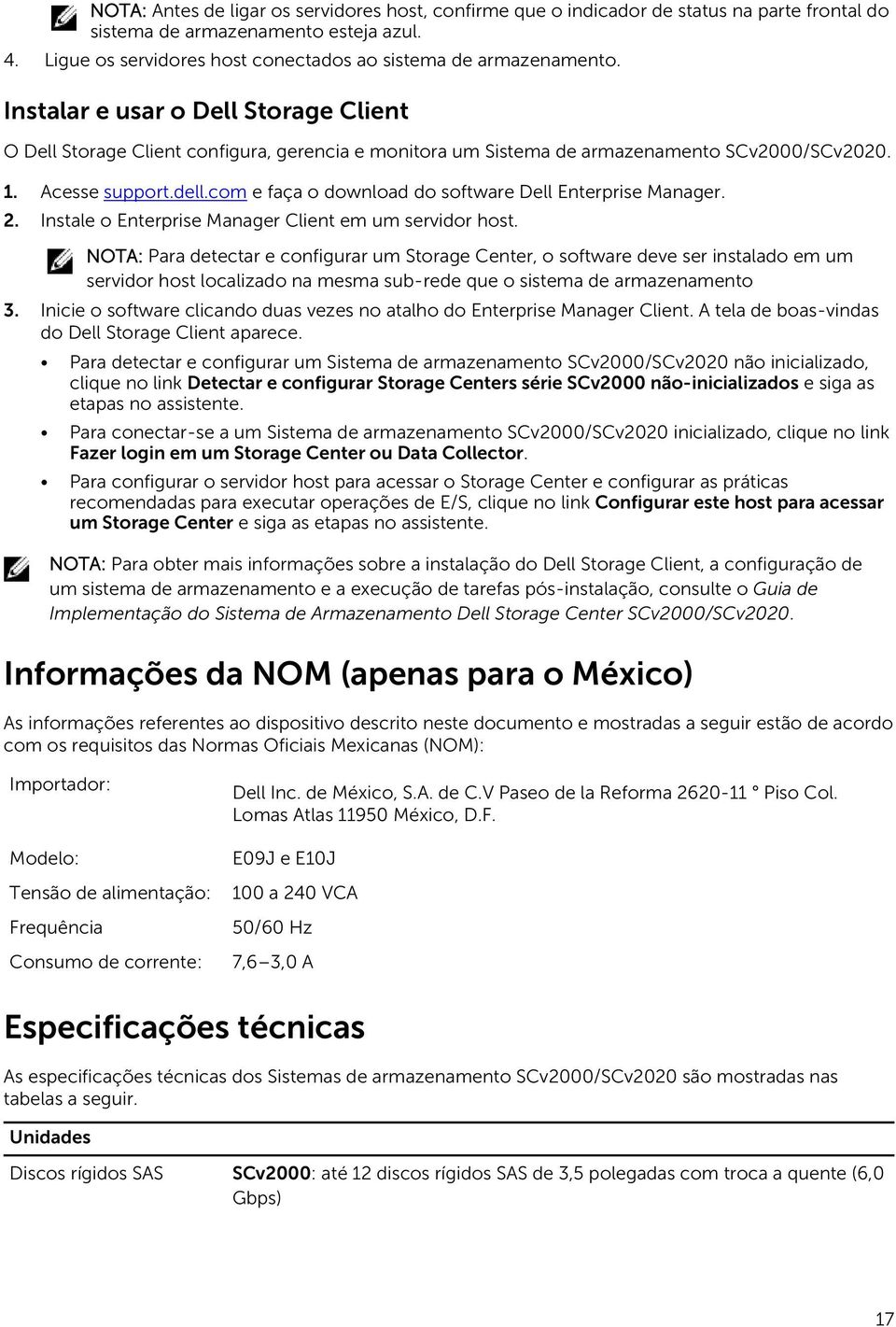 1. Acesse support.dell.com e faça o download do software Dell Enterprise Manager. 2. Instale o Enterprise Manager Client em um servidor host.