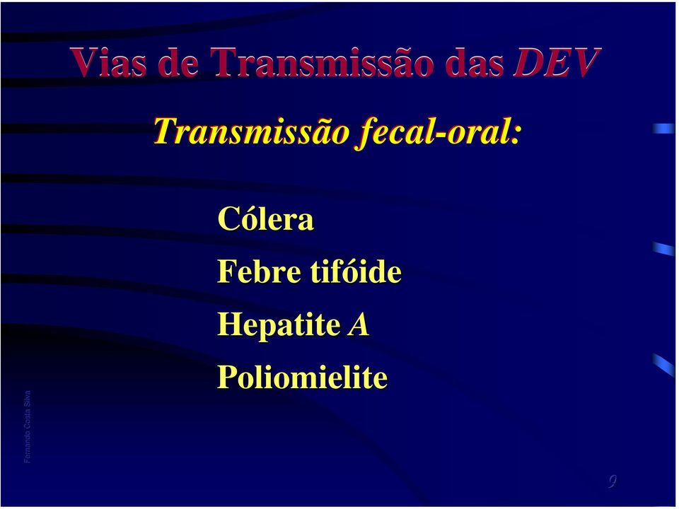 fecal-oral: Transmissão fecal-oral: