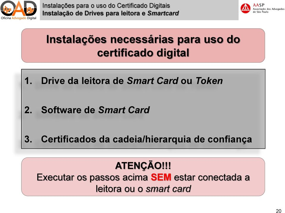 Drive da leitora de Smart Card ou Token 2. Software de Smart Card 3.
