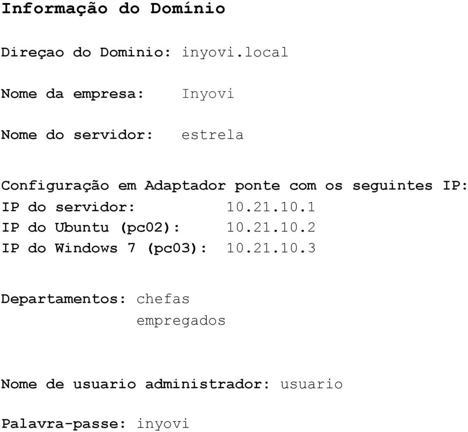 ponte com os seguintes IP: IP do servidor: 10.21.10.1 IP do Ubuntu (pc02): 10.21.10.2 IP do Windows 7 (pc03): 10.
