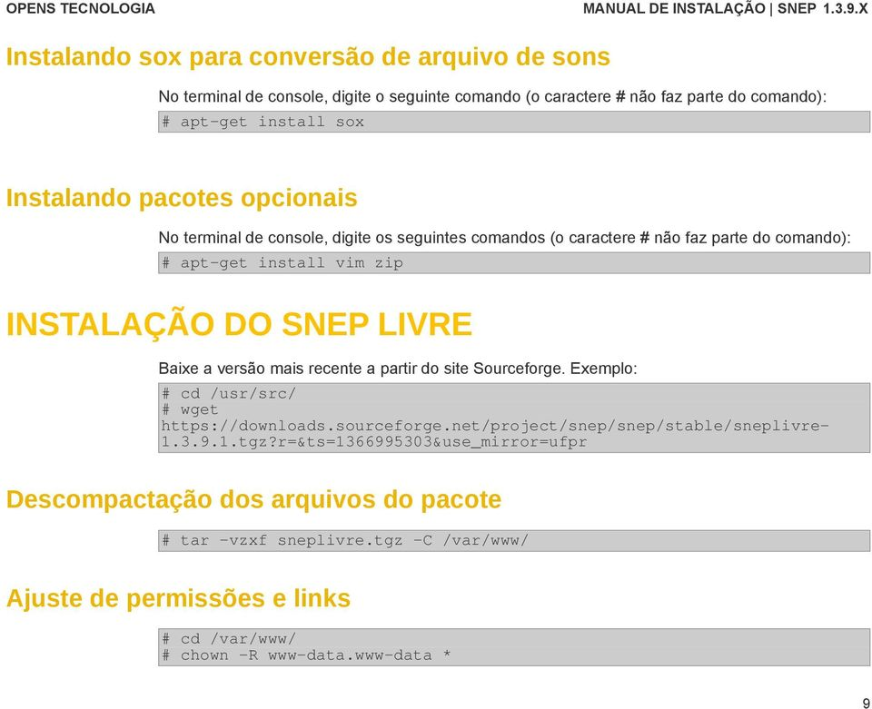 versão mais recente a partir do site Sourceforge. Exemplo: # cd /usr/src/ # wget https://downloads.sourceforge.net/project/snep/snep/stable/sneplivre- 1.3.9.1.tgz?