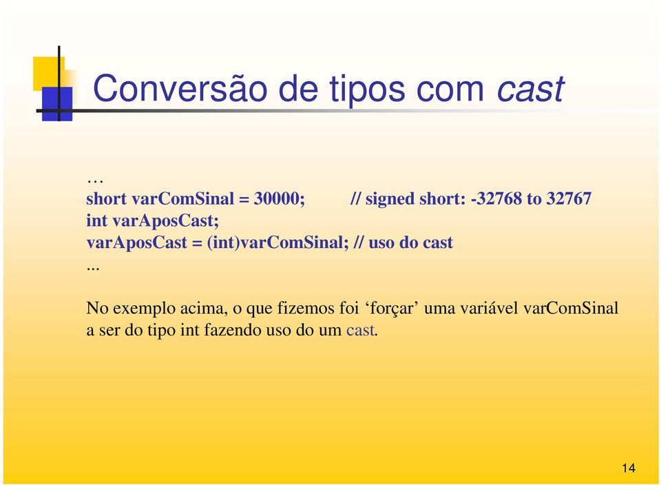 (int)varcomsinal; // uso do cast.