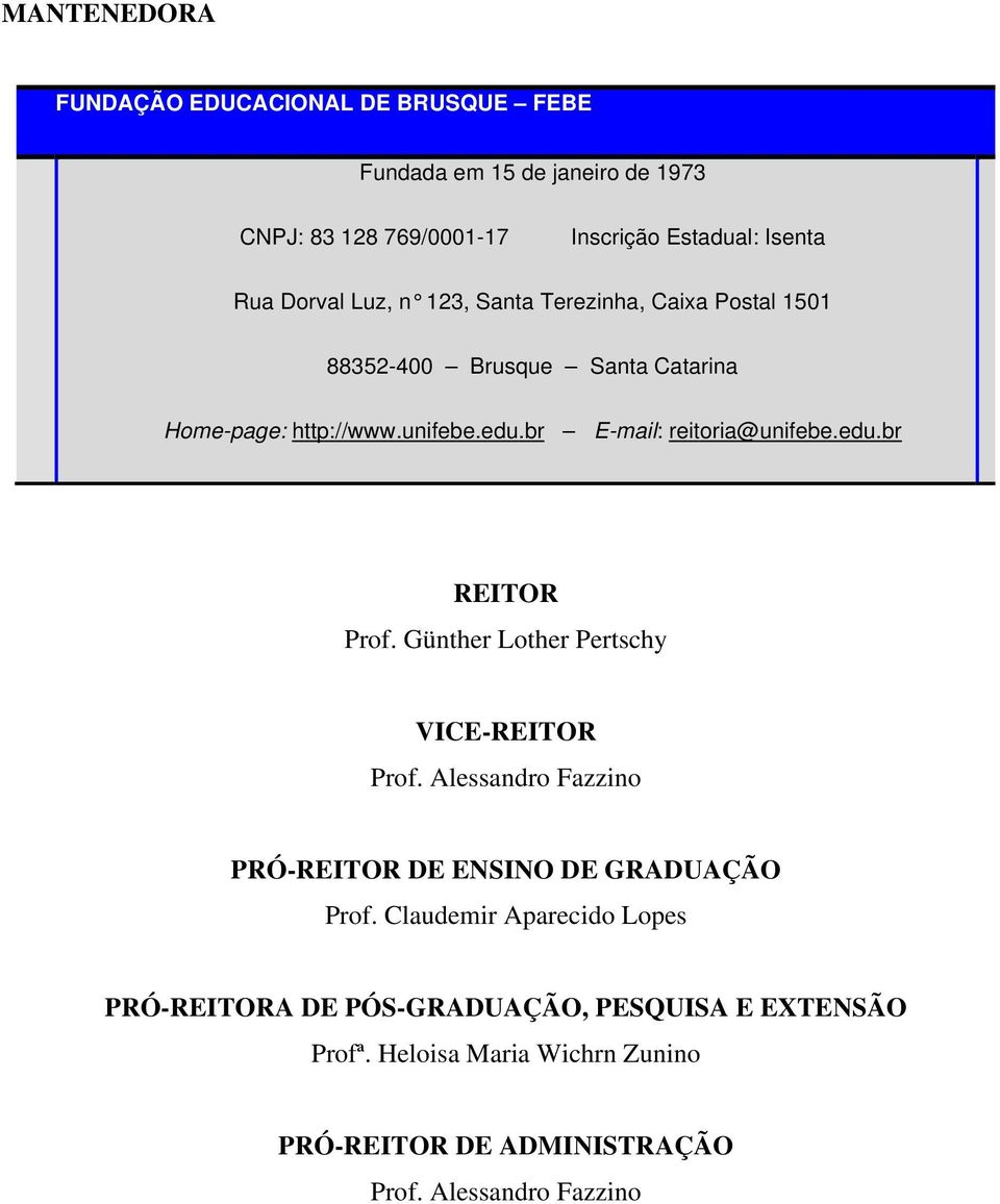 br E-mail: reitoria@unifebe.edu.br REITOR Prof. Günther Lother Pertschy VICE-REITOR Prof.