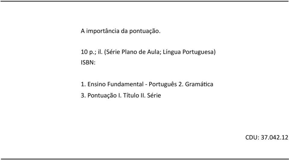 ISBN: 1. Ensino Fundamental - Português 2.