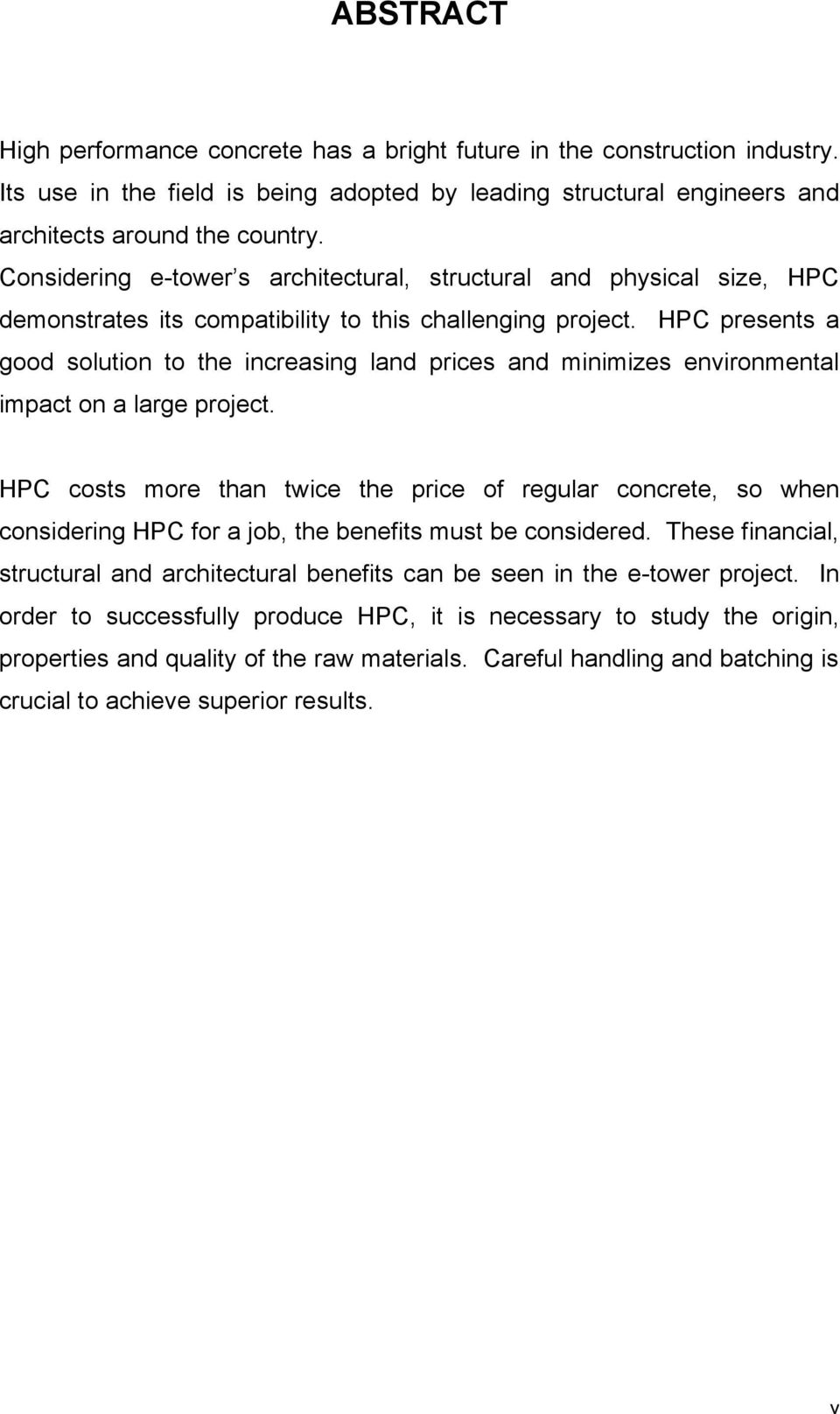 HPC presents a good solution to the increasing land prices and minimizes environmental impact on a large project.