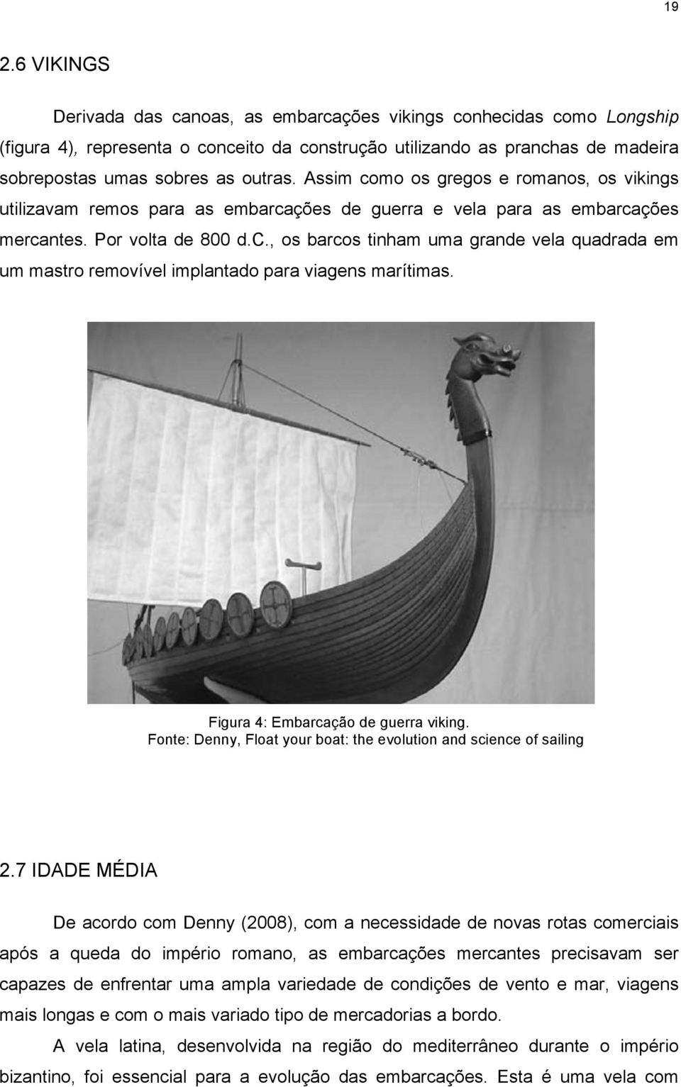 Figura 4: Embarcação de guerra viking. Fonte: Denny, Float your boat: the evolution and science of sailing 2.