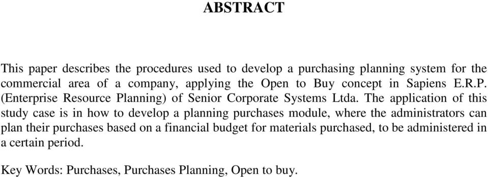 The application of this study case is in how to develop a planning purchases module, where the administrators can plan their