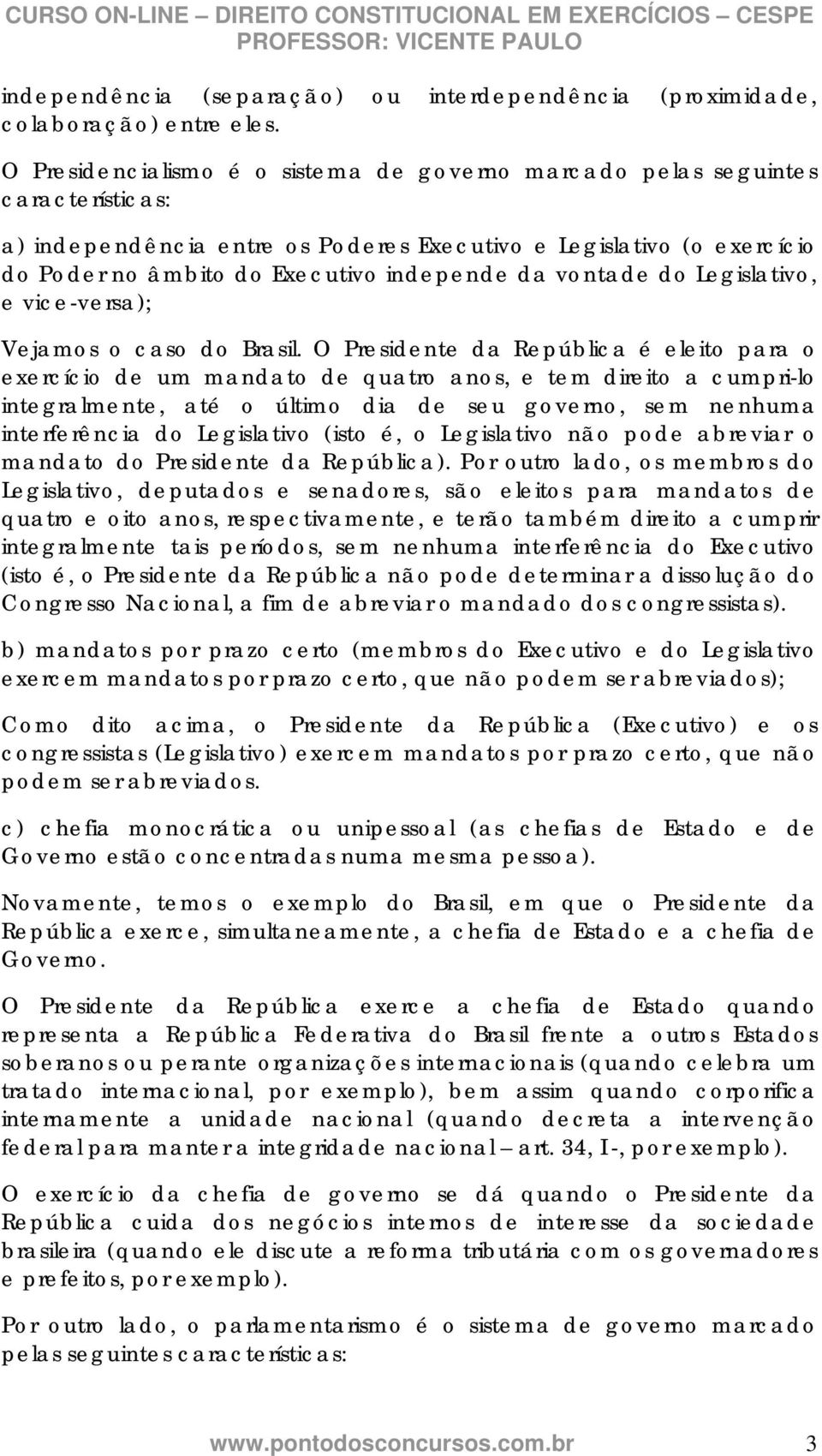 vontade do Legislativo, e vice-versa); Vejamos o caso do Brasil.