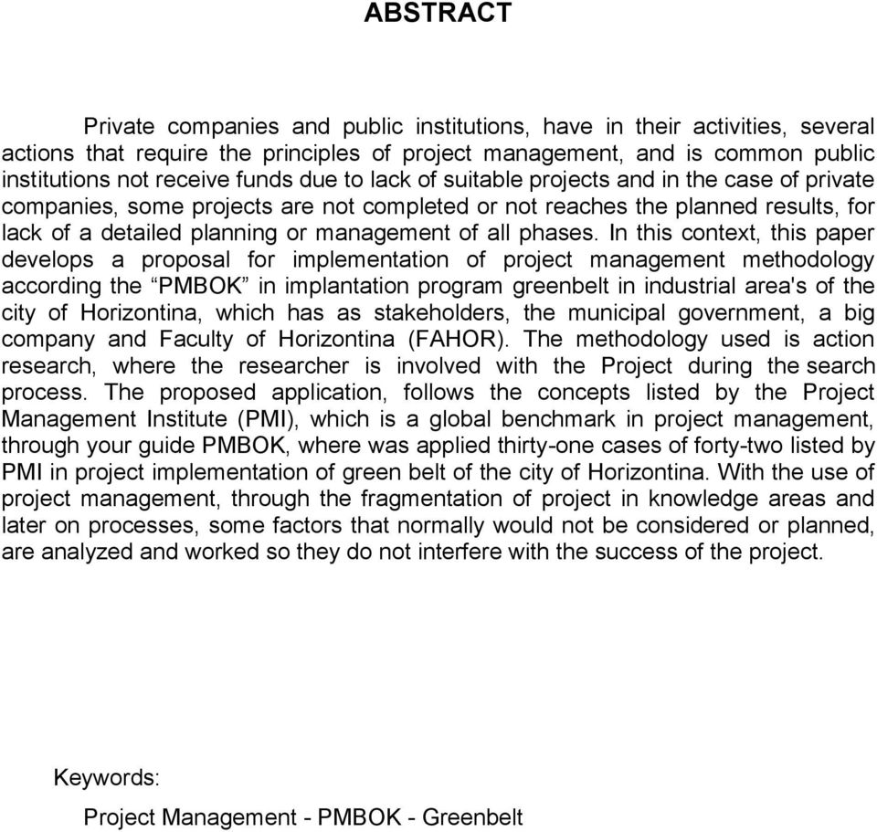 In this context, this paper develops a proposal for implementation of project management methodology according the PMBOK in implantation program greenbelt in industrial area's of the city of