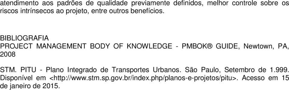 BIBLIOGRAFIA PROJECT MANAGEMENT BODY OF KNOWLEDGE - PMBOK GUIDE, Newtown, PA, 2008 STM.