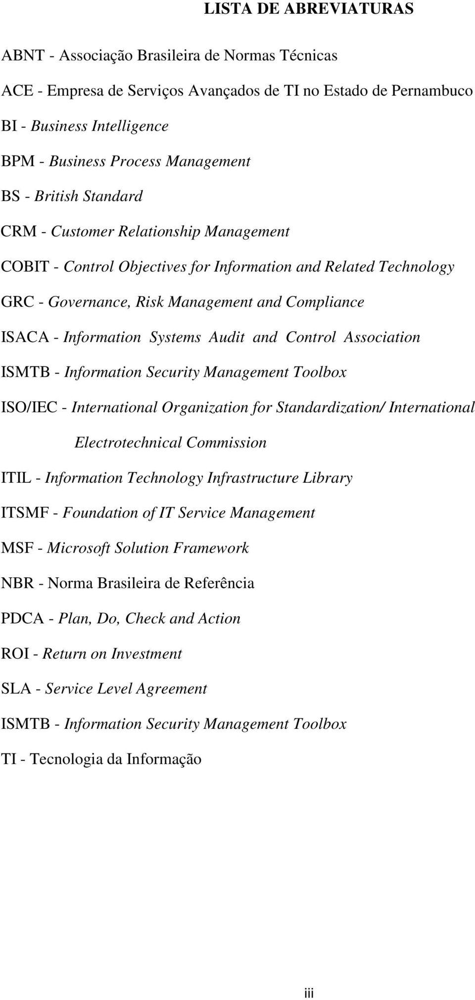 Systems Audit and Control Association ISMTB - Information Security Management Toolbox ISO/IEC - International Organization for Standardization/ International Electrotechnical Commission ITIL -