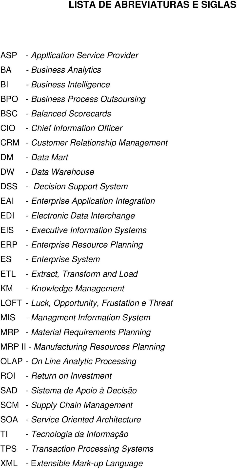 EIS - Executive Information Systems ERP - Enterprise Resource Planning ES - Enterprise System ETL - Extract, Transform and Load KM - Knowledge Management LOFT - Luck, Opportunity, Frustation e Threat