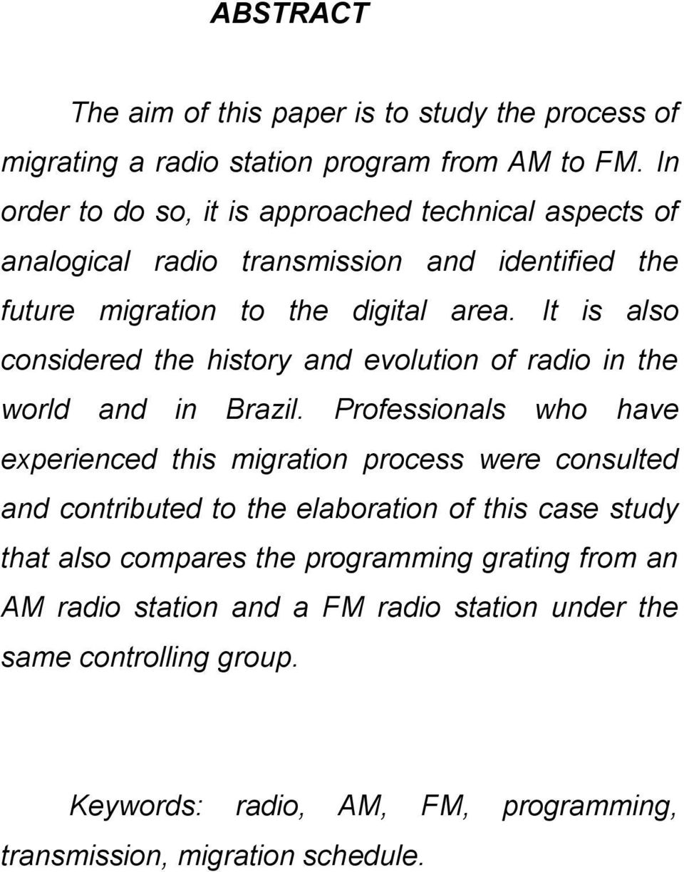 It is also considered the history and evolution of radio in the world and in Brazil.
