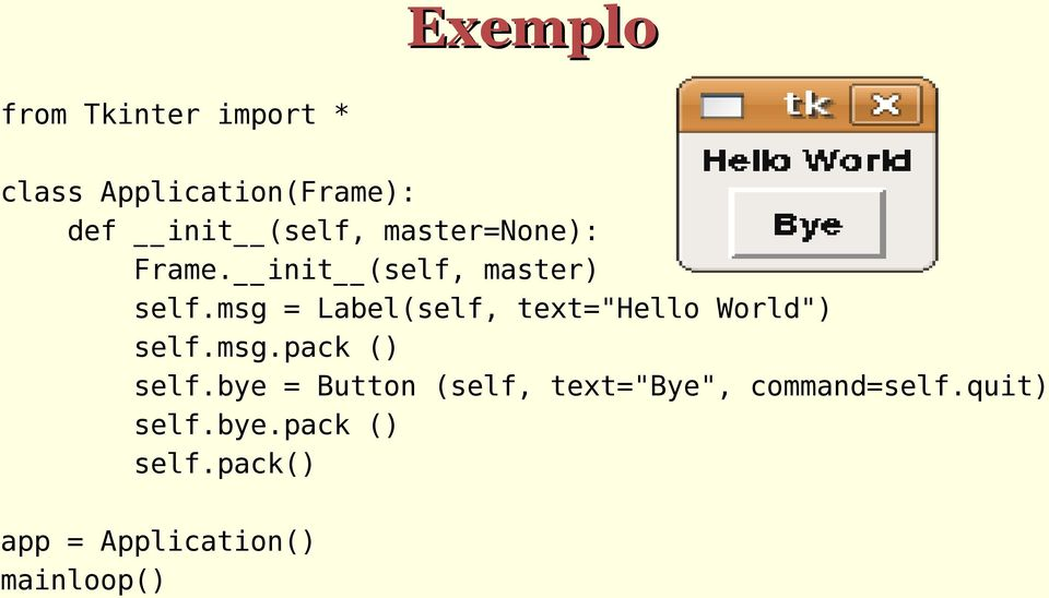 "msg = Label(self, text=""hello World"") self.msg.pack () self."