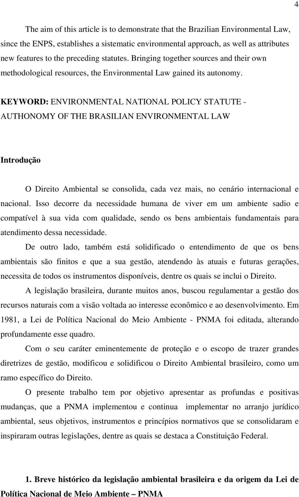 KEYWORD: ENVIRONMENTAL NATIONAL POLICY STATUTE - AUTHONOMY OF THE BRASILIAN ENVIRONMENTAL LAW Introdução O Direito Ambiental se consolida, cada vez mais, no cenário internacional e nacional.