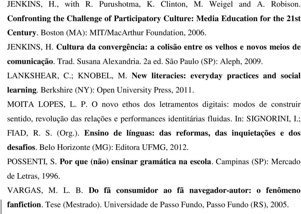 LANKSHEAR, C.; KNOBEL, M. New literacies: everyday practices and social learning. Berkshire (NY): Open University Pr