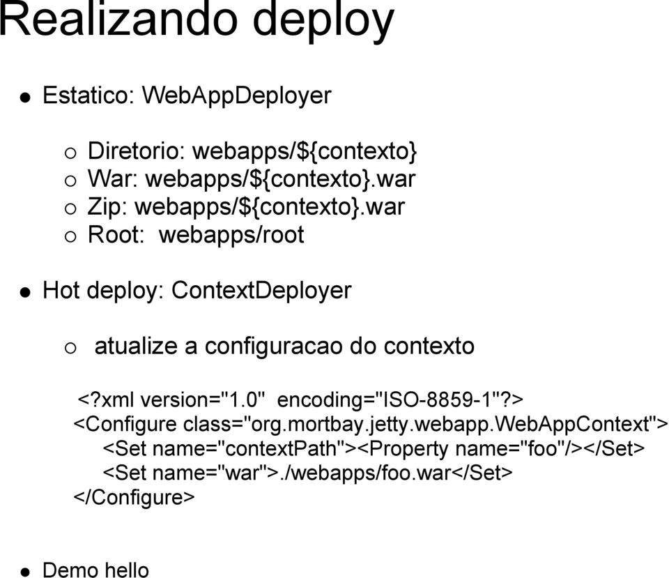 "war Root: webapps/root Hot deploy: ContextDeployer atualize a configuracao do contexto <?xml version=""1."