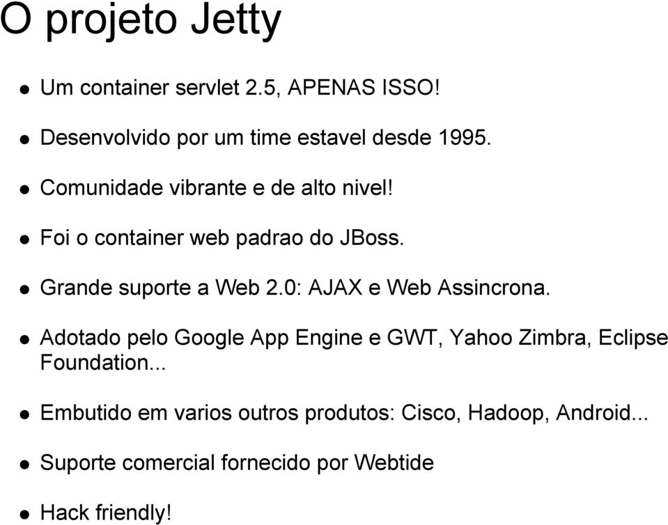 0: AJAX e Web Assincrona. Adotado pelo Google App Engine e GWT, Yahoo Zimbra, Eclipse Foundation.