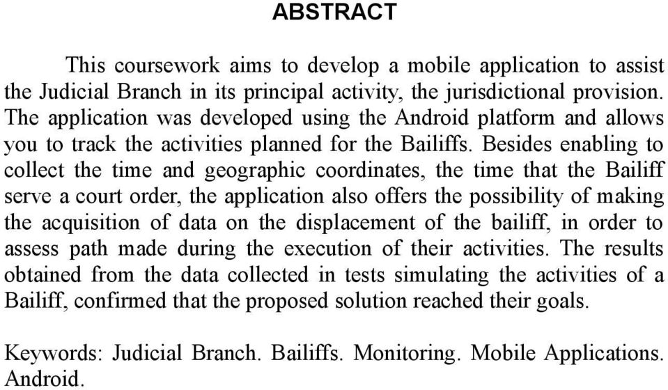 Besides enabling to collect the time and geographic coordinates, the time that the Bailiff serve a court order, the application also offers the possibility of making the acquisition of data on the