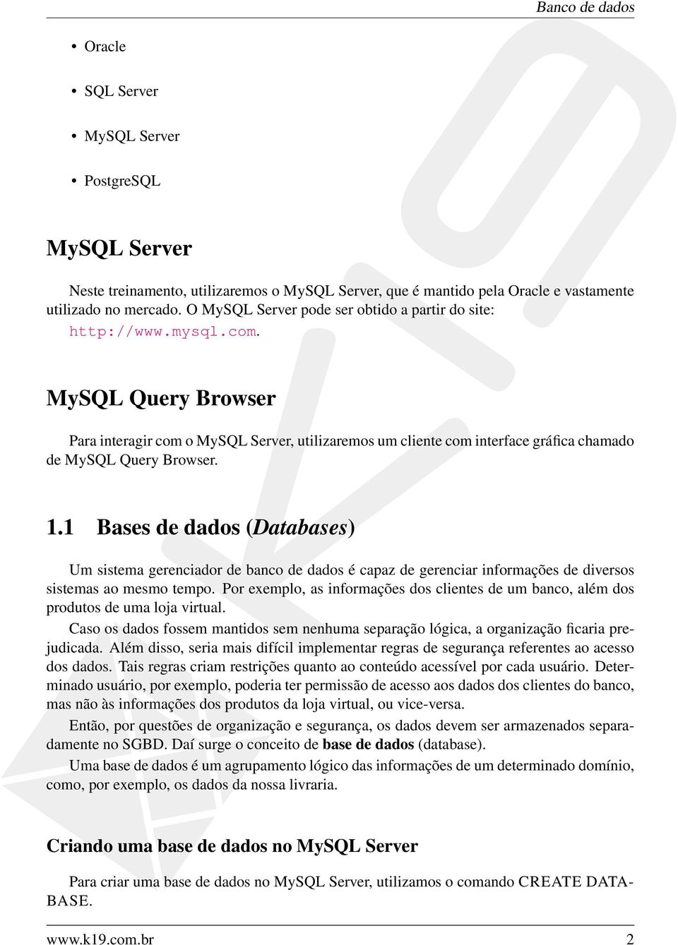 MySQL Query Browser Para interagir com o MySQL Server, utilizaremos um cliente com interface gráfica chamado de MySQL Query Browser. 1.