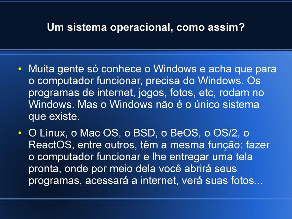 Os programas de internet, jogos, fotos, etc, rodam no Windows. Mas o Windows não é o único sistema que existe.