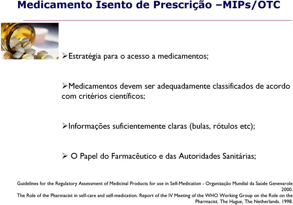 the Regulatory Assessment of Medicinal Products for use in Self-Medication - Organização Mundial da Saúde Genevarole 2000.