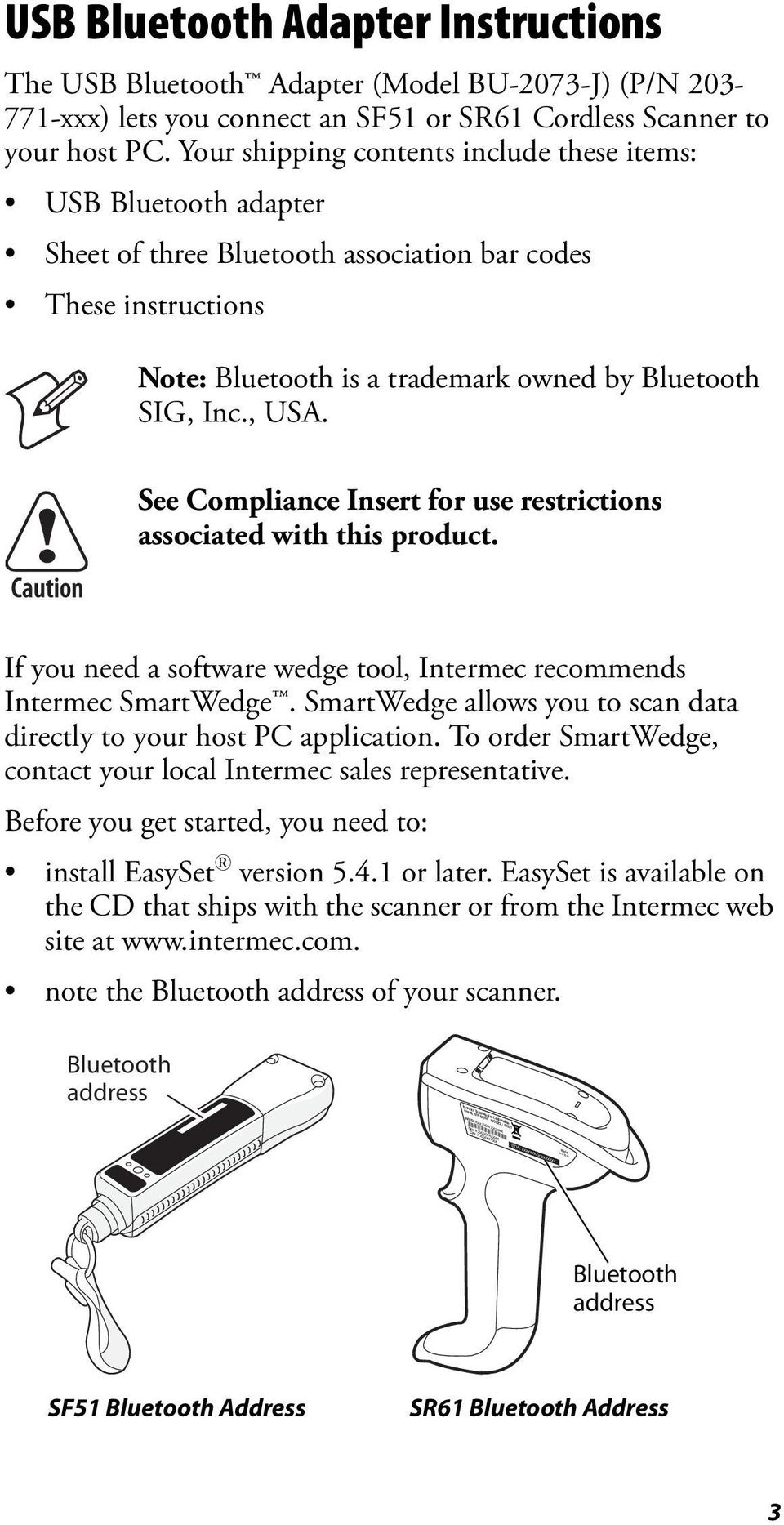 See Compliance Insert for use restrictions associated with this product. If you need a software wedge tool, Intermec recommends Intermec SmartWedge.