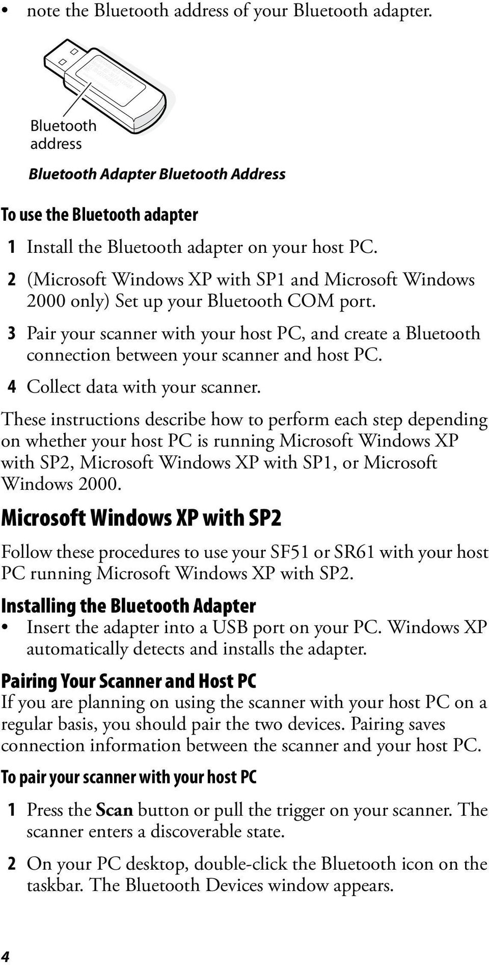 PC. 2 (Microsoft Windows XP with SP1 and Microsoft Windows 2000 only) Set up your Bluetooth COM port.