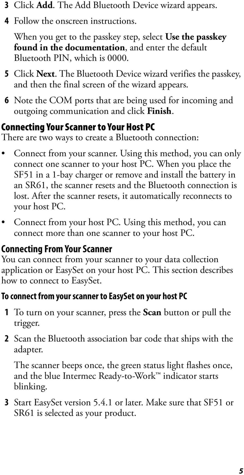 The Bluetooth Device wizard verifies the passkey, and then the final screen of the wizard appears. 6 Note the COM ports that are being used for incoming and outgoing communication and click Finish.