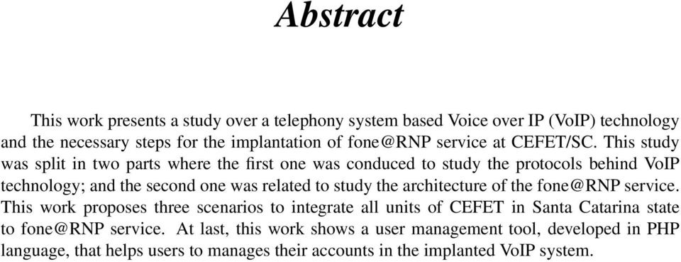 This study was split in two parts where the first one was conduced to study the protocols behind VoIP technology; and the second one was related to study the