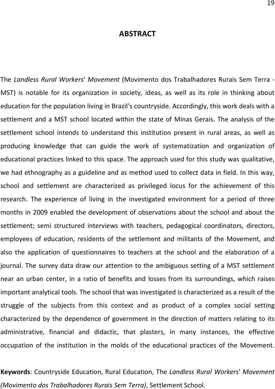 The analysis of the settlement school intends to understand this institution present in rural areas, as well as producing knowledge that can guide the work of systematization and organization of