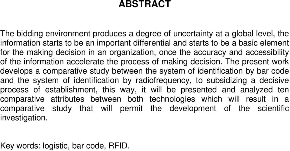 The present work develops a comparative study between the system of identification by bar code and the system of identification by radiofrequency, to subsidizing a decisive process of