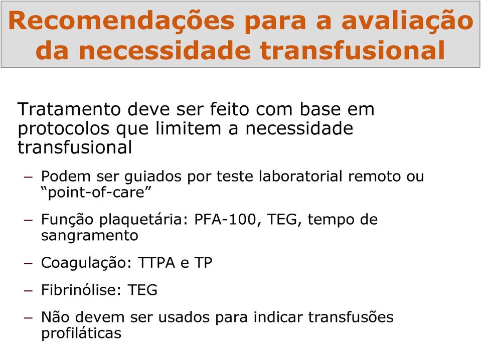 laboratorial remoto ou point-of-care Função plaquetária: PFA-100, TEG, tempo de sangramento
