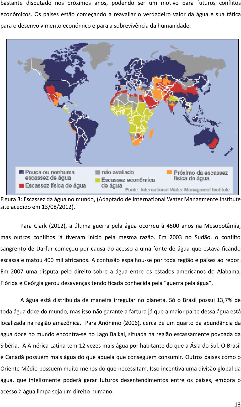 Figura 3: Escassez da água no mundo, (Adaptado de International Water Managmente Institute site acedido em 13/08/2012).
