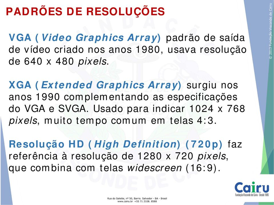 XGA (Extended Graphics Array) surgiu nos anos 1990 complementando as especificações do VGA e SVGA.