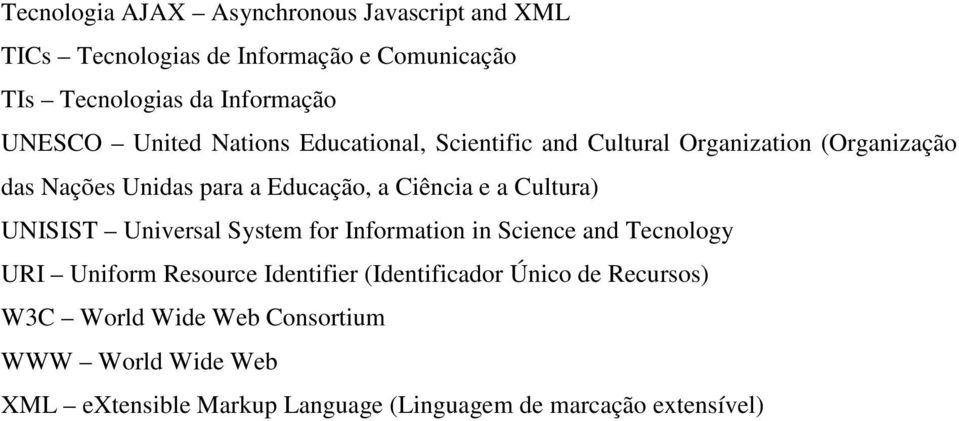 Ciência e a Cultura) UNISIST Universal System for Information in Science and Tecnology URI Uniform Resource Identifier