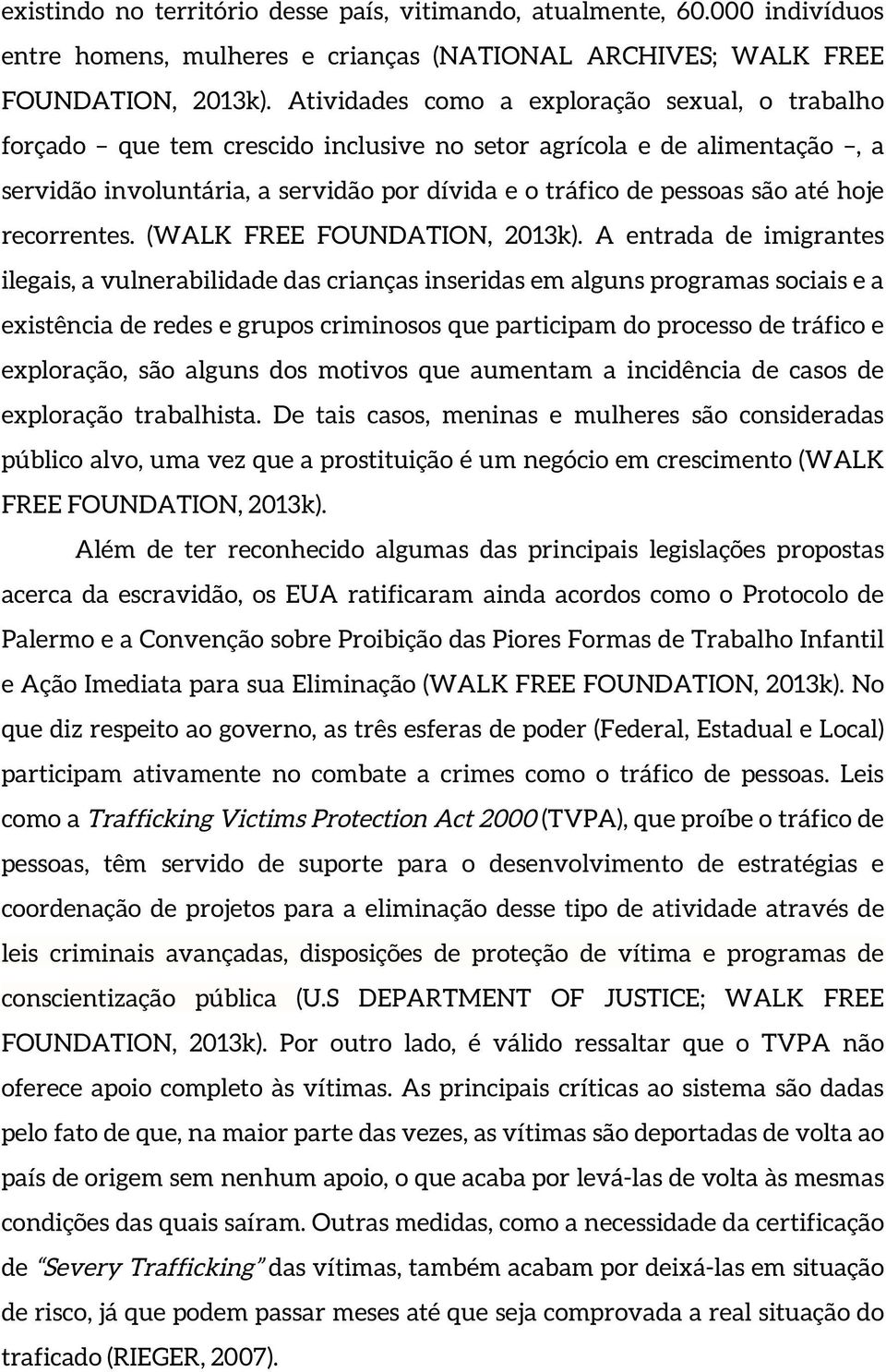 hoje recorrentes. (WALK FREE FOUNDATION, 2013k).