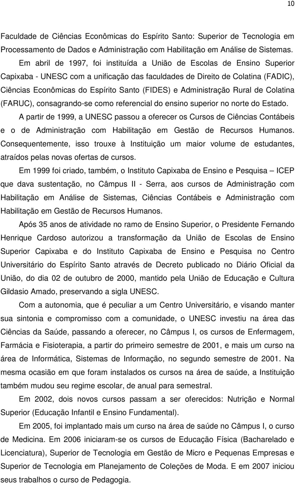 Administração Rural de Colatina (FARUC), consagrando-se como referencial do ensino superior no norte do Estado.