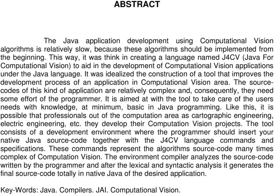 It was idealized the construction of a tool that improves the development process of an application in Computational Vision area.