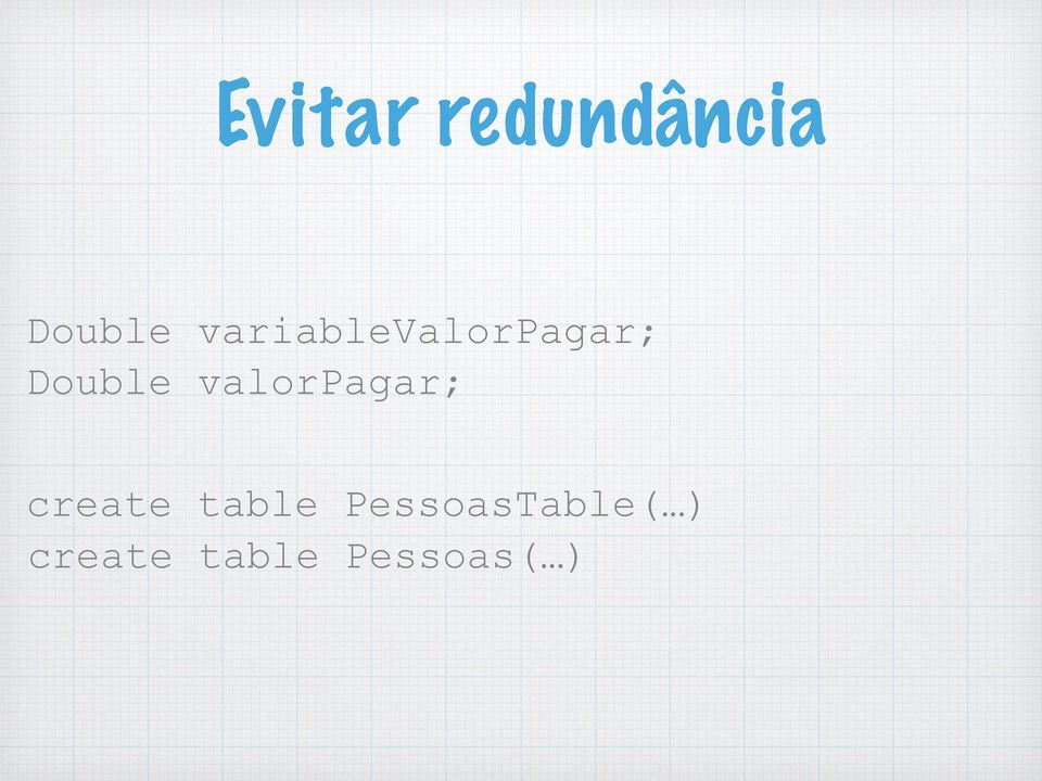 valorpagar; create table
