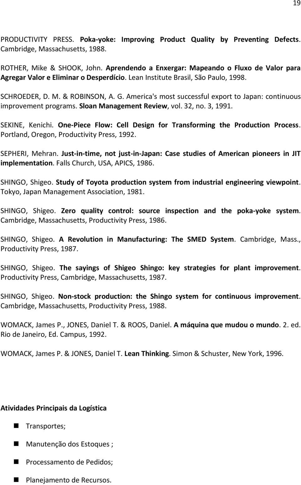 America's most successful export to Japan: continuous improvement programs. Sloan Management Review, vol. 32, no. 3, 1991. SEKINE, Kenichi.