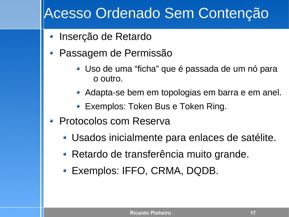 Exemplos: Token Bus e Token Ring.