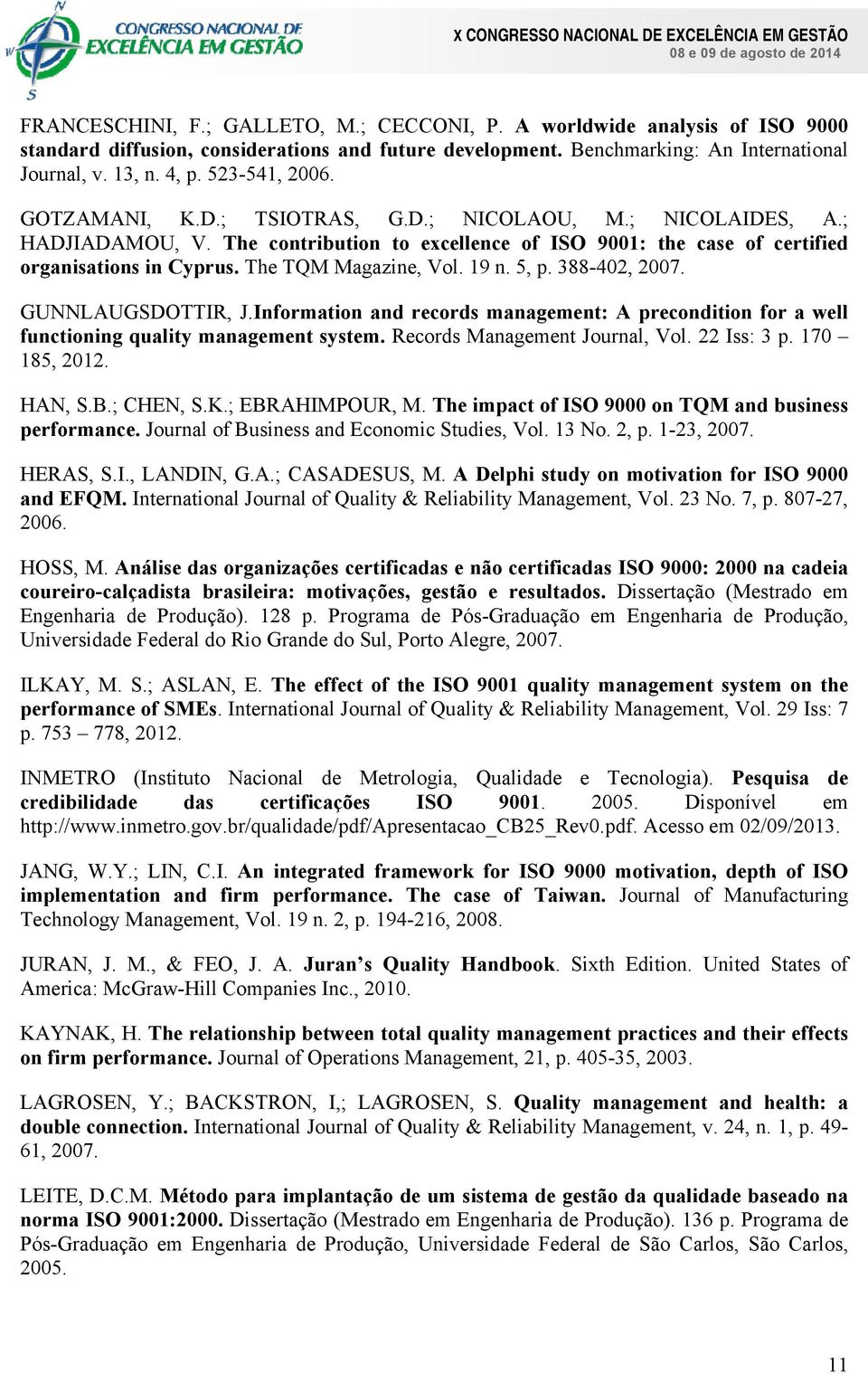 The TQM Magazine, Vol. 19 n. 5, p. 388-402, 2007. GUNNLAUGSDOTTIR, J.Information and records management: A precondition for a well functioning quality management system.