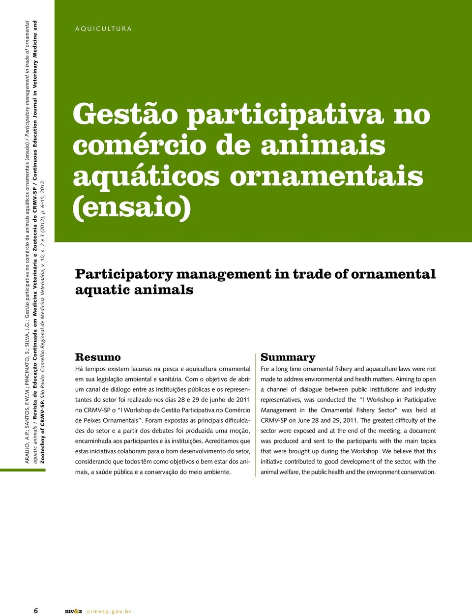 e Zootecnia do CRMV-SP / Continuous Education Journal in Veterinary Medicine and Zootechny of CRMV-SP. São Paulo: Conselho Regional de Medicina Veterinária, v. 10, n. 2 e 3 (2012), p. 6 15, 2012.